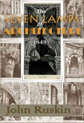 The Seven Lamps of Architecture - : Lectures on Architecture and Painting, The Study of Architecture ebook by John Ruskin