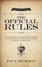 The Official Rules - 5,427 Laws, Principles, and Axioms to Help You Cope with Crises, Deadlines, Bad Luck, Rude Behavior, Red Tape, and Attacks by Inanimate Objects ebook by Paul Dickson