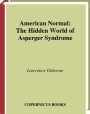 American Normal - The Hidden World of Asperger Syndrome ebook by Lawrence Osborne