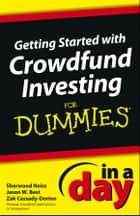 Getting Started with Crowdfund Investing In a Day For Dummies ebook by Sherwood Neiss,Jason W. Best,Zak Cassady-Dorion