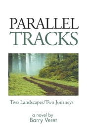 Parallel Tracks - Two Landscapes/Two Journeys ebook by Barry Veret