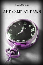 She Came At Dawn ebook by Katja Michael
