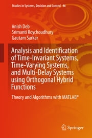 Analysis and Identification of Time-Invariant Systems, Time-Varying Systems, and Multi-Delay Systems using Orthogonal Hybrid Functions - Theory and Algorithms with MATLAB® ebook by Anish Deb,Srimanti Roychoudhury,Gautam Sarkar