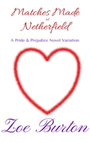 Matches Made at Netherfield - A Pride & Prejudice Novel Variation ebook by Zoe Burton