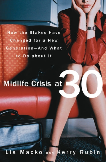 Midlife Crisis at 30 - How the Stakes Have Changed for a New Generation-And What to Do about It ebook by Lia Macko,Kerry Rubin