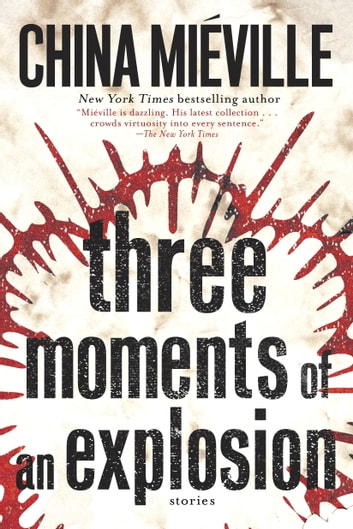 Three Moments of an Explosion - Stories ebook by China Miéville