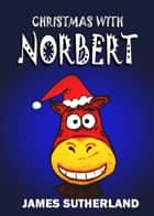 Christmas with Norbert ebook by James Sutherland