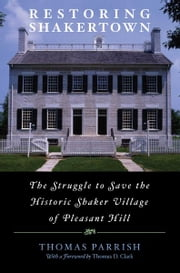 Restoring Shakertown - The Struggle to Save the Historic Shaker Village of Pleasant Hill ebook by Thomas Parrish