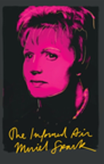 The Informed Air: Essays ebook by Muriel Spark