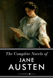 The Complete Novels of Jane Austen - Pride and Prejudice, Sense and Sensibility and Others ebook by Jane Austen