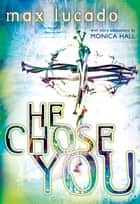 He Chose You ebook by Max Lucado