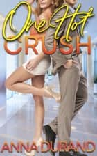 One Hot Crush ebook by Anna Durand