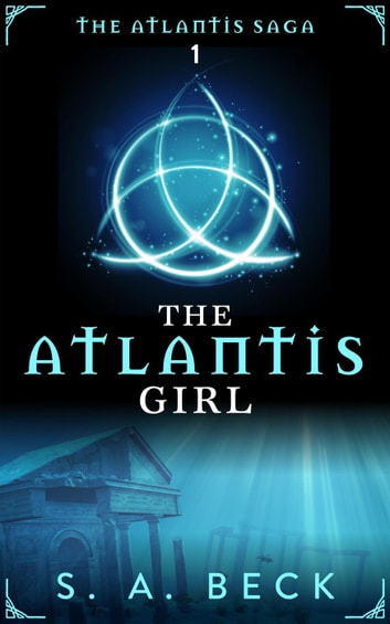 The Atlantis Girl - The Atlantis Saga, #1 ebook by S.A. Beck