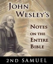 John Wesley's Notes on the Entire Bible-Book of 2nd Samuel ebook by John Wesley
