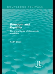 Freedom and Equality (Routledge Revivals) - The Moral Basis of Democratic Socialism ebook by Keith Dixon