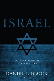 Israel: Ancient Kingdom or Late Invention? ebook by Daniel I. Block