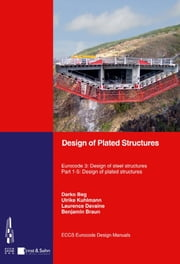 Design of Plated Structures - Eurocode 3: Design of Steel Structures, Part 1-5: Design of Plated Structures ebook by Beg,Ulrike Kuhlmann,Laurence Davaine,Benjamin Braun