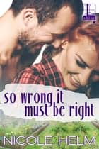 So Wrong It Must Be Right ebook by Nicole Helm