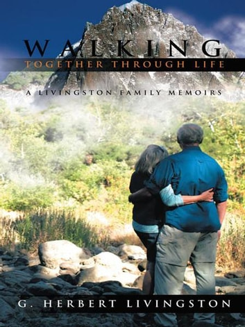 Walking Together Through Life - A Livingston Family Memoirs ebook by G. Herbert Livingston