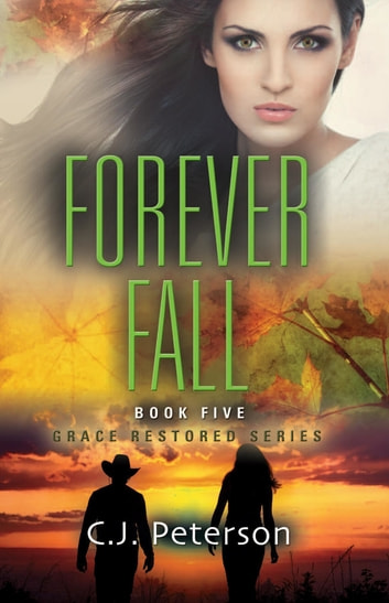 Forever Fall - Grace Restored Series, Book 5 ebook by C.J. Peterson,TBD