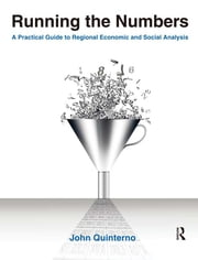 Running the Numbers: A Practical Guide to Regional Economic and Social Analysis: 2014 - A Practical Guide to Regional Economic and Social Analysis ebook by John Quinterno