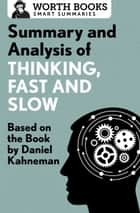 Summary and Analysis of Thinking, Fast and Slow - Based on the Book by Daniel Kahneman ebook by Worth Books
