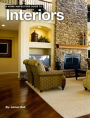 A Home Inspectors Guide To Interiors ebook by James Bell