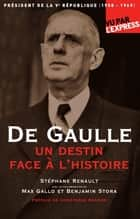 De Gaulle, un destin face à l'Histoire ebook by Stephane Renault, Benjamin Stora, Max Gallo