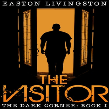 The Visitor: The Dark Corner - Book I audiobook by Easton Livingston