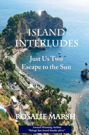 Island Interludes: Just Us Two Escape to the Sun ebook by Rosalie Marsh