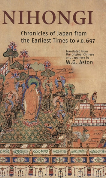Nihongi - Chronicles of Japan from the Earliest of Times to A.D. 697 ebook by