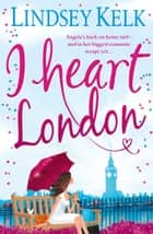 I Heart London (I Heart Series, Book 5) ebook by Lindsey Kelk