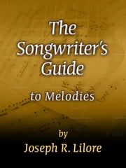 The Songwriter's Guide to Melodies ebook by Lilore, Joseph, R.