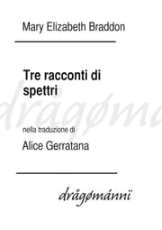 Tre racconti di spettri ebook by Mary Elizabeth Braddon, Alice Gerratana