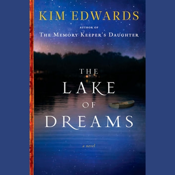 The Lake of Dreams - A Novel audiobook by Kim Edwards