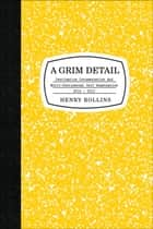 A Grim Detail ebook by Henry Rollins