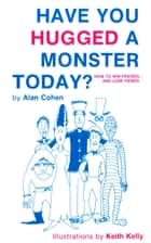 Have You Hugged a Monster Today? (Alan Cohen title) ebook by Alan Cohen