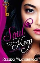 Soul to Keep ebook by Rebekah Weatherspoon