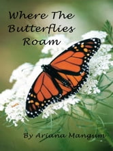 Where the Butterflies Roam ebook by Mangum, Ariana