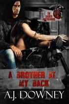 A Brother At My Back - The Sacred Brotherhood Book VI ebook by A.J. Downey
