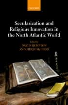 Secularization and Religious Innovation in the North Atlantic World ebook by David Hempton, Hugh McLeod
