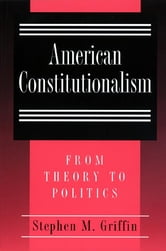 American Constitutionalism - From Theory to Politics ebook by Stephen M. Griffin
