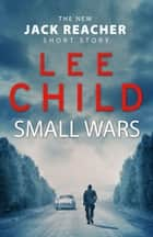 Small Wars - (The new Jack Reacher short story) eBook by Lee Child