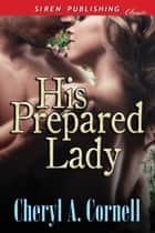His Prepared Lady ebook by Cheryl A. Cornell