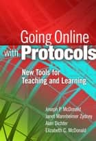 Going Online with Protocols - New Tools for Teaching and Learning ebook by Joseph P. McDonald, Janet Mannheimer Zydney, Alan Dichter,...