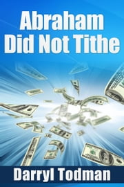 Abraham Did Not Tithe ebook by Darryl Todman