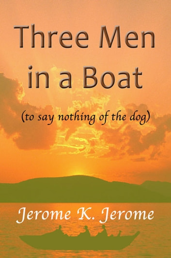 Three Men In a Boat - (To Say Nothing of the Dog) ekitaplar by Jerome K. Jerome