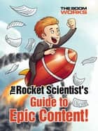 The Rocket Scientist's Guide to Epic Content! 電子書 by Stuart Atkinson