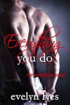 Everything You Do: The Complete Serial ebook by Evelyn Lyes