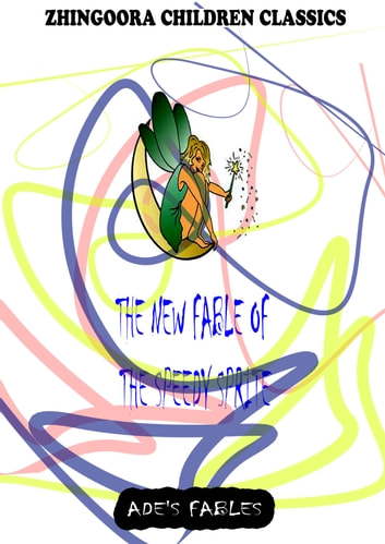 The New Fable Of The Speedy Sprite ebook by George Ade